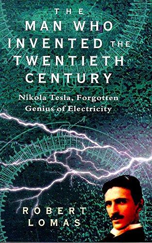 9780747275886: The Man Who Invented the Twentieth Century: Nikola Tesla - Forgotten Genius of Electricity