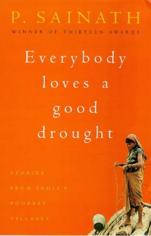9780747276166: Everybody Loves a Good Drought: Stories from India's Poorest Districts