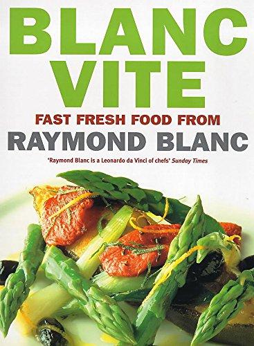 Blanc Vite: Fast Fresh Food: Blanc, Raymond
