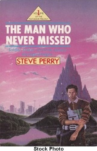 The Man Who Never Missed (9780747403487) by Steve Perry