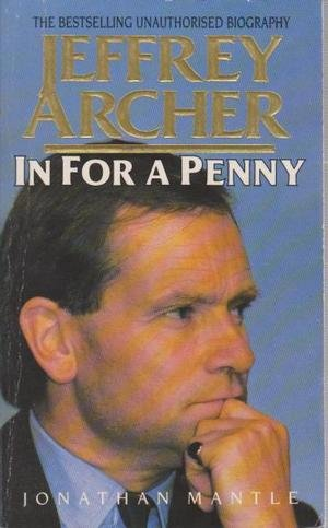 9780747404422: In for a Penny: The Unauthorised Biography of Jeffrey Archer
