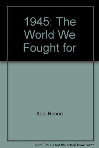 9780747406372: 1945: The World We Fought for