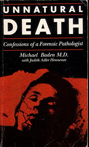 Unnatural death: confessions of a forensic pathologist: Michael BADEN