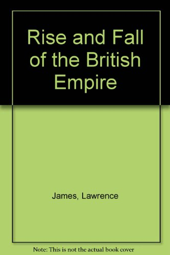 9780747411741: THE RISE AND FALL OF THE BRITISH EMPIRE [&] RAJ The Making And Unmaking Of British India