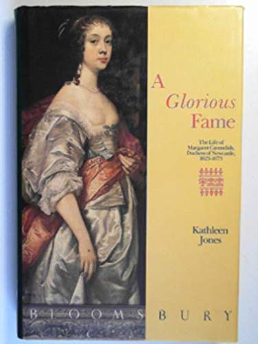 9780747500711: A Glorious Fame: Life of Margaret Cavendish, Duchess of Newcastle, 1623-73