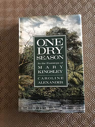 One Dry Season : In the Footsteps of Mary Kingsley: Alexander, Caroline