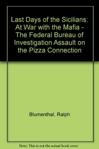 9780747503798: Last Days of the Sicilians: At War with the Mafia - The Federal Bureau of Investigation Assault on the Pizza Connection