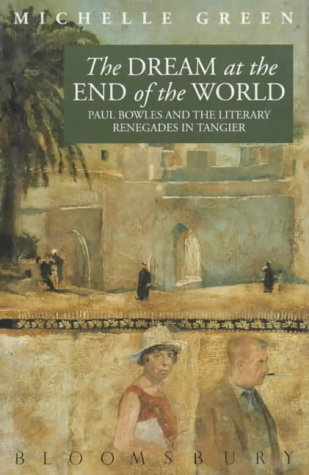9780747505242: The Dream at the End of the World: Portrait of Paul Bowles and Post-war Literary Tangier