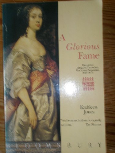 9780747505679: A Glorious Fame: The Life of Margaret Cavendish, Duchess of Newcastle (1623-73)