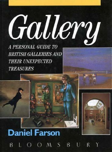 Gallery: a Personal Guide To British Galleries Ans Their Unexpected Treasures
