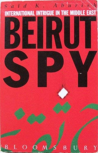 Beirut Spy: International Intrigue at the St.George: Said K. Aburish