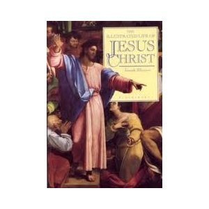The Illustrated Life of Jesus Christ: Dr. Joseph Rhymer