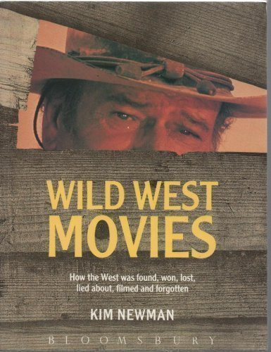 9780747507475: Wild West Movies: Or How the West Was Found, Won, Lost, Lied About, Filmed and Forgotten