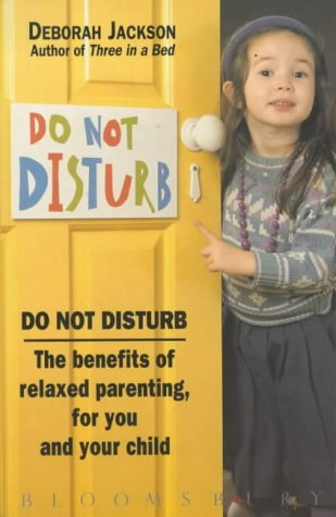 Do Not Disturb: Benefits of Relaxed Parenting for You and Your Child: Jackson, Deborah