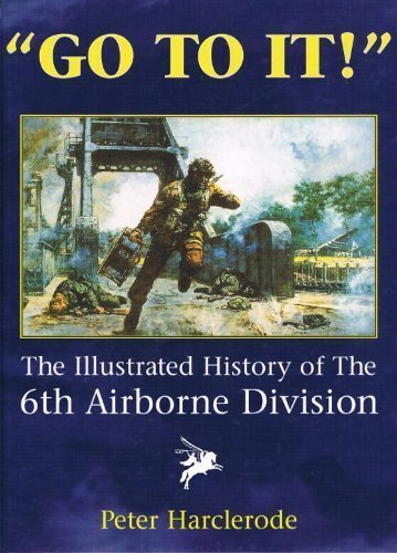 9780747508083: Go to It!: The Illustrated History of the 6th Airborne Division