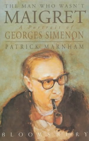9780747508847: The Man Who Wasn't Maigret: Portrait of Georges Simenon