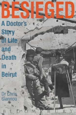 9780747508892: Besieged: A Doctor's Story of Life and Death in Beirut [Hardcover]