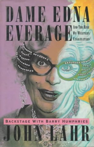 Dame Edna Everage and the Rise of Western Civilisation - Backstage with Barry Humphries: Lahr, John...