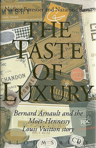 The Taste of Luxury: Bernard Arnault and the Moet-Hennessy Louis Vuitton Story 9780747512028 A biography of Bernard Arnault, from his obscure beginnings to head of Louis Vuitton Moet Hennessy, France's leading luxury empire, with