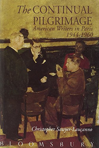 The Continual Pilgrimage: American Writers in Paris: Christopher Sawyer-Laucanno