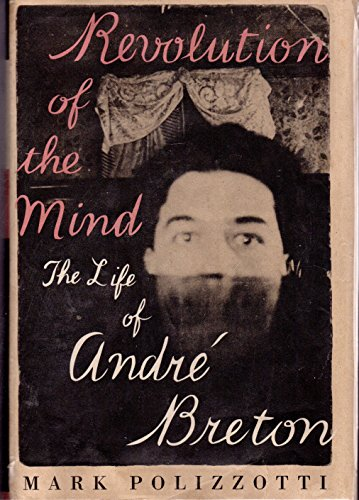 Revolution of the Mind. The Life of André Breton: POLIZZOTTI, MARK