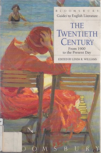 9780747512875: Twentieth Century: Guide to Literature from 1900 to the Present Day (Bloomsbury Guides to English Literature)
