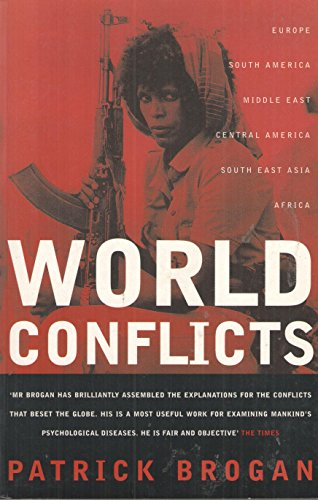 World Conflicts: Where and Why They Are Happening (9780747513223) by PATRICK BROGAN