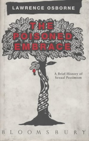 9780747513810: Poisoned Embrace : A Brief History of Sexual Pessimism