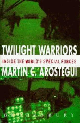 The Twilight Warriors: Inside the World's Elite Forces: Martin Arostegui