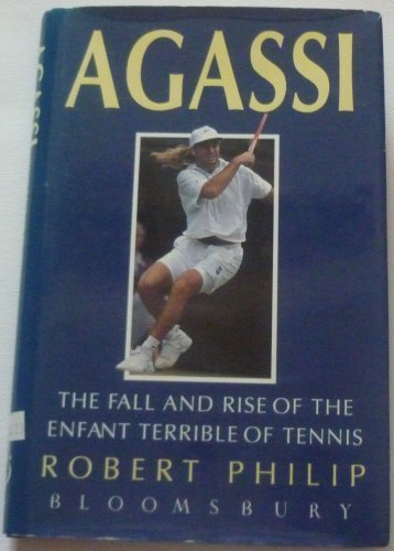 9780747514473: Agassi: The Fall and Rise of the Enfant Terrible of Tennis