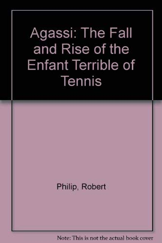 9780747514510: Agassi: The Fall and Rise of the Enfant Terrible of Tennis
