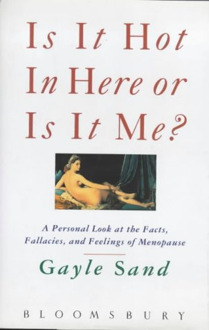 9780747516231: Is it Hot in Here or is it Me?: Facts, Fallacies and Feelings About Menopause
