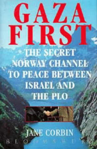 Gaza First: The Secret Norway Channel to Peace between Israel and the PLO: Corbin, Jane