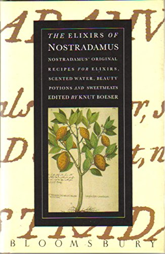 The Elixirs of Nostradamus : Nostradamus' Original Recipes for Elixirs, Scented Water, Beauty Pot...