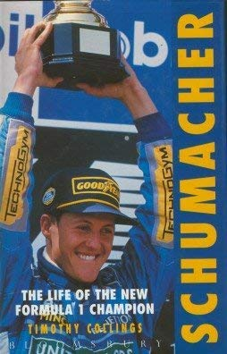 Schumacher: the Life of the New Formula 1 Champion: Collings Timothy