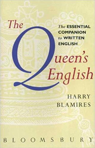 The Queen's English: Essential Companion to Written English (0747520186) by Harry Blamires