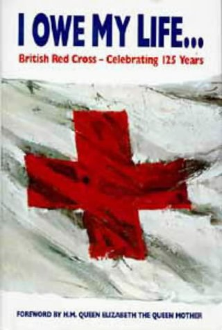 I OWE MY LIFE.BRITISH RED CROSS-CELEBRATING 125 YEARS