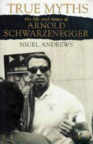 9780747521266: True Myths : The Life and Times of Arnold Schwarzenegger