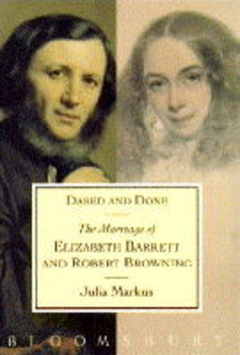 9780747522966: Dared and Done: The Marriage of Elizabeth Barrett and Robert Browning
