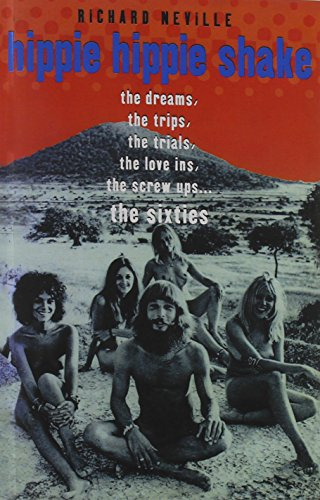 9780747523451: Hippie Hippie Shake: The Dreams, the Trips, the Trials, the Love-ins, the Screw Ups...the Sixties