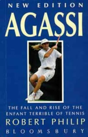 9780747523666: Agassi: The Fall and Rise of the Enfant Terrible of Tennis