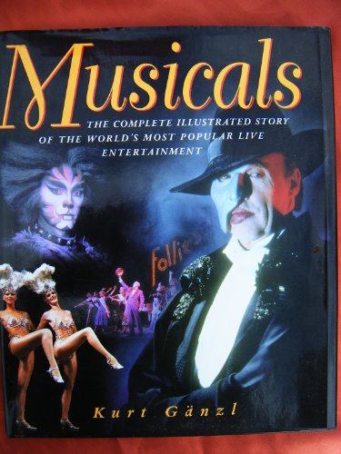 Musicals : The Complete Illustrated Story of the World`s most Popular Live Entertainment .