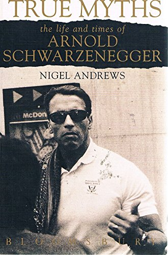 9780747524502: True Myths: The Life and Times of Arnold Schwarzenegger