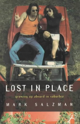 LOST IN PLACE : GROWING UP ABSURD: Mark Salzman