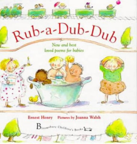 Rub-a-dub-dub: New and Best-loved Poems for Babies: Henry, Ernest; Walsh,