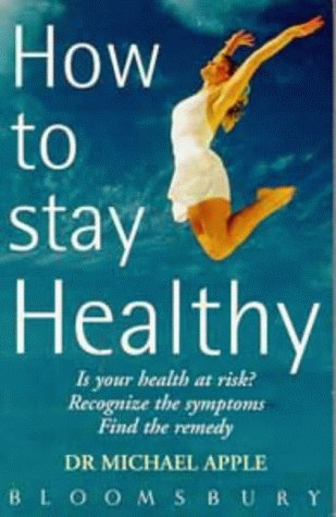 How to Stay Healthy: Risk, Recognition and Remedy: Apple, Dr. Michael