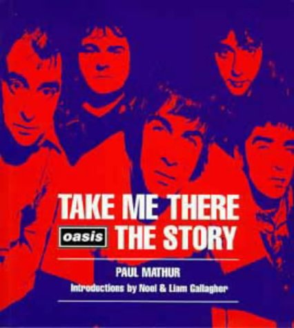 9780747528340: Take Me There:Oasis Story