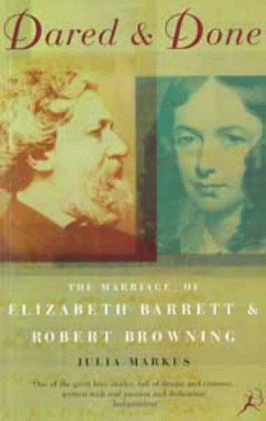 9780747530756: Dared and Done: Marriage of Elizabeth Barrett and Robert Browning