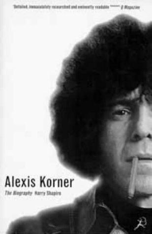 9780747531630: Alexis Korner: The Biography
