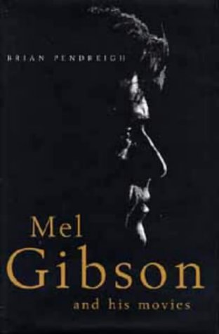 9780747531753: Mel Gibson and His Movies